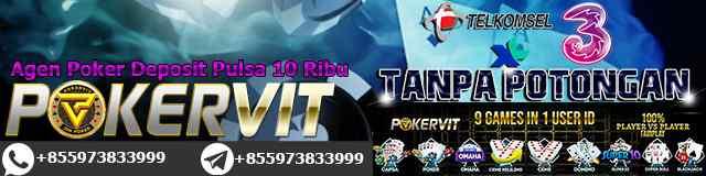 Agen Poker Deposit Pulsa 10 Ribu