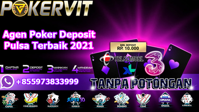 Agen Poker Deposit Pulsa Terbaik 2021