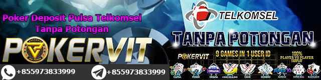 Poker Deposit Pulsa Telkomsel Tanpa Potongan