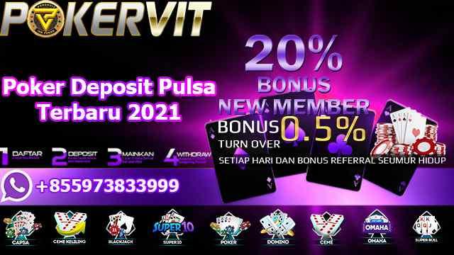 Poker Deposit Pulsa Terbaru 2021