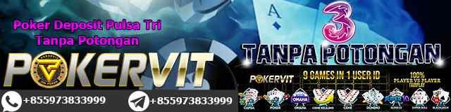 Poker Deposit Pulsa Tri Tanpa Potongan
