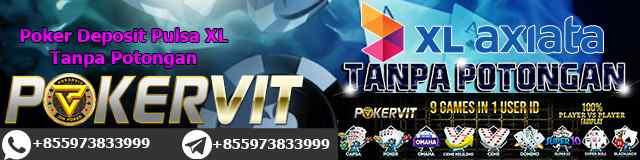 Poker Deposit Pulsa XL Tanpa Potongan