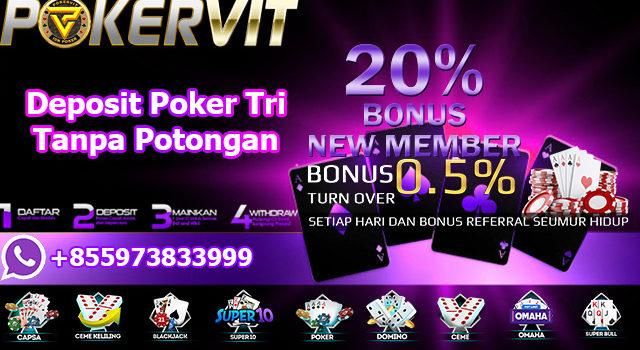 Deposit Poker Tri Tanpa Potongan