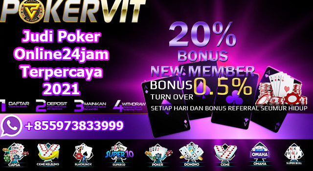 Judi Poker Online24jam Terpercaya 2021