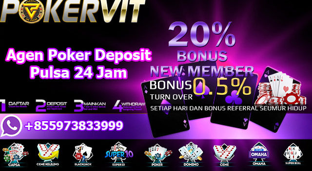 Agen Poker Deposit Pulsa 24 Jam