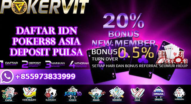 Daftar IDN Poker88 Asia Deposit Pulsa