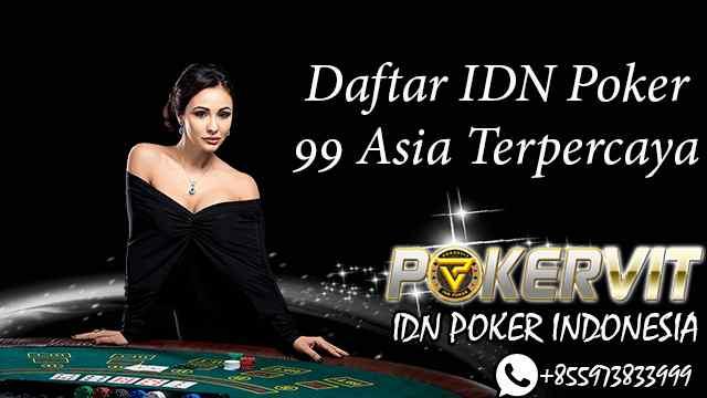 Daftar IDN Poker 99 Asia Terpercaya