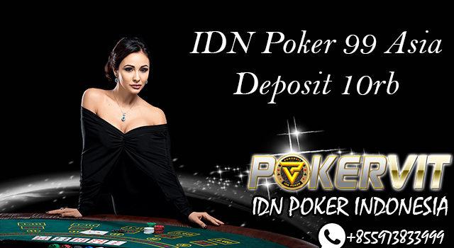 IDN Poker 99 Asia Deposit 10rb