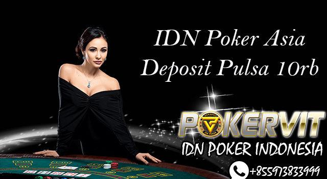 IDN Poker Asia Deposit Pulsa 10rb