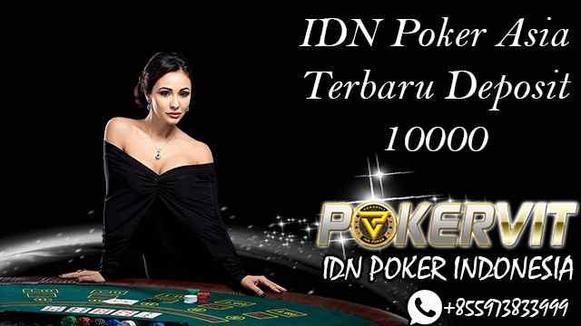 IDN Poker Asia Terbaru Deposit 10000
