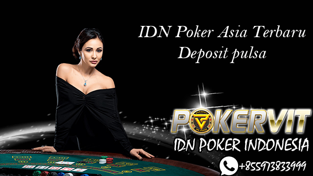 IDN Poker Asia Terbaru Deposit pulsa