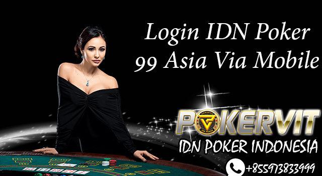 Login IDN Poker 99 Asia Via Mobile