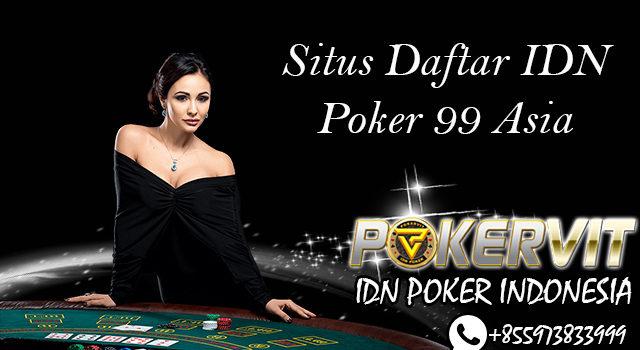 Situs Daftar IDN Poker 99 Asia